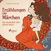 Erzählungen und Märchen - Der Klassiker von Oscar Wilde (Ungekürzt)