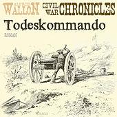 Todeskommando - Civil War Chronical 1 (Ungekürzt)