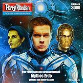 Mythos Erde - Perry Rhodan - Erstauflage 3000 (Ungekürzt)