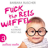 Fuck the Reiswaffel - Ein Kleinkind packt aus (Gekürzt)