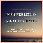Positives Denken. Negatives Denken. (Im Schlaf ganz entspannt die eigenen Grenzen überwinden)