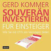 Souverän investieren für Einsteiger (Wie Sie mit ETFs ein Vermögen bilden)